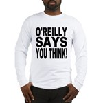 O'REILLY SAYS YOU THINK! Long Sleeve T-Shirt