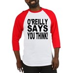 O'REILLY SAYS YOU THINK! Baseball Jersey