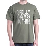 O'REILLY SAYS YOU THINK! Dark T-Shirt
