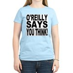 O'REILLY SAYS YOU THINK! Women's Light T-Shirt