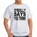O'REILLY SAYS YOU THINK! Light T-Shirt