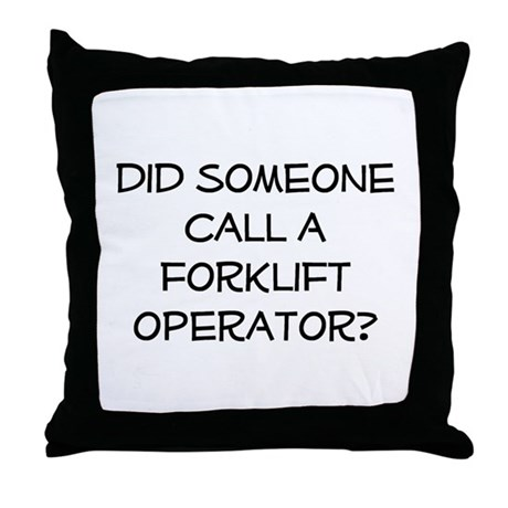 Did Someone Call A Forklift O Throw Pillow