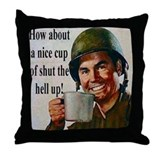 Cup of shut the hell up! Throw Pillow