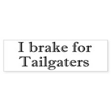 I brake for Tailgaters Bumper Bumper Sticker