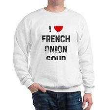 I * French Onion Soup Sweatshirt