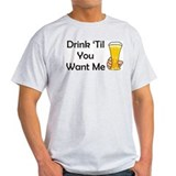 Drink Til You Want Me Ash Grey T-Shirt