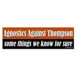 Agnostics Against Thompson bumper sticker