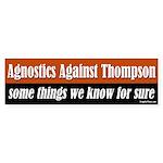 Agnostics Against Thompson bumper sticker