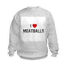 I * Meatballs Sweatshirt