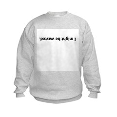 I Might Be Wasted Kids Sweatshirt