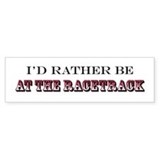 I'd Rather Be At The RaceTrack Red Bumper Bumper Sticker