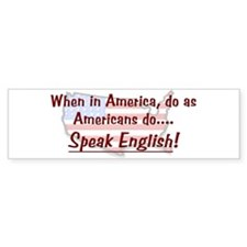 When in America...Speak English Bumper Bumper Sticker