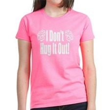 I Don't Hug It Out Tee