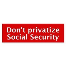 Don't Privatize Social Security (Bumper Sticker)