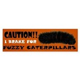 I Brake for Fuzzy Caterpillars Bumper Bumper Sticker