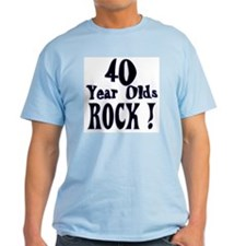 40 Year Olds Rock ! T-Shirt