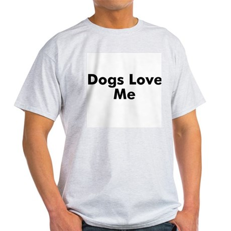 Dogs Love Me Light T-Shirt