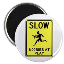 Slow! Noobs At Play! Magnet