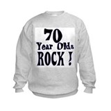 70 Year Olds Rock ! Sweatshirt