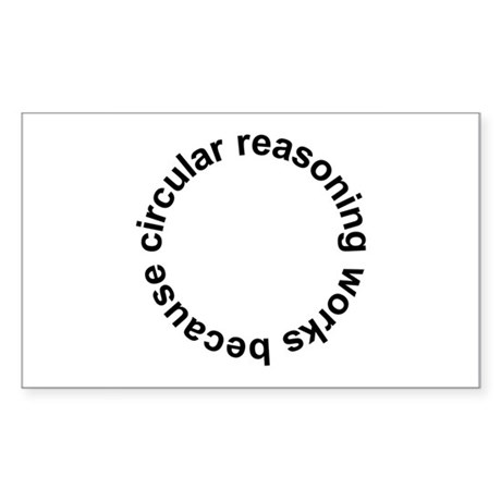 Circular Reasoning Works Rectangle Sticker