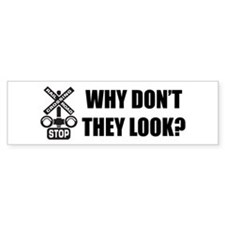 Why Don't They Look? Bumper Bumper Sticker
