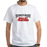 """The World's Greatest Ballet Teacher"" Shirt"