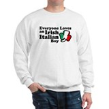 Everyone Loves an Irish Italian Boy  Sweatshirt