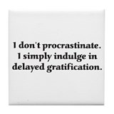 I Don't Procrastinate Tile Coaster