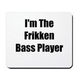 I'm The Frikken Bass Player Mousepad
