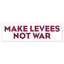 Make Levees Not War Bumper Bumper Sticker