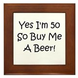 Yes I'm 50 So Buy Me A Beer! Framed Tile