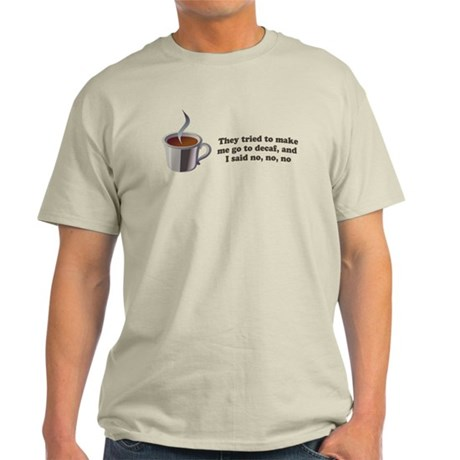 """They Tried to Make Me Go to Decaf"" Light T-Shirt"