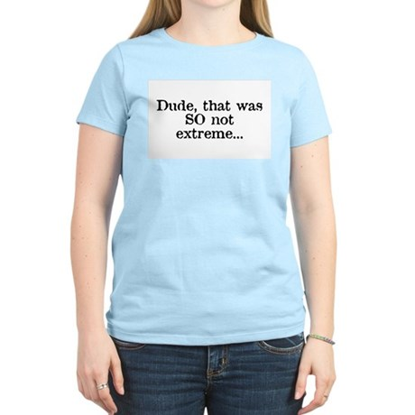 Dude, that was SO not extreme Womens Pink T-Shirt