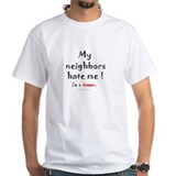 My neighbors hate me: Shirt