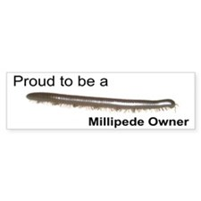 """Proud Millipede Owner"" Bumper Car Sticker"