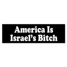 America Is Israel's Bitch Bumper Bumper Sticker