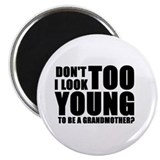 "Too young to be grandmother 2.25"" Magnet (100 pack"