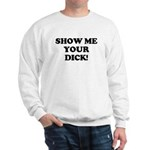 Show me your DICK! Sweatshirt