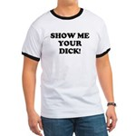 Show me your DICK! Ringer T
