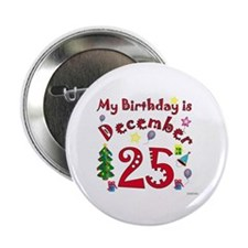 "Christmas December 25th Birthday 2.25"" Button"