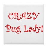 Crazy Pug Lady! Tile Coaster