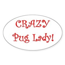 Crazy Pug Lady! Oval Decal