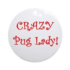 Crazy Pug Lady! Ornament (Round)