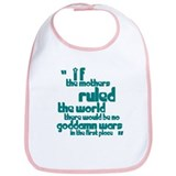 If Mothers Ruled The World Bib