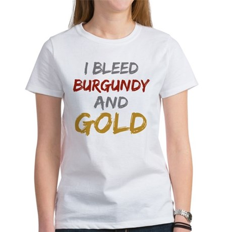 I Bleed Burgundy and gold Women's T-Shirt