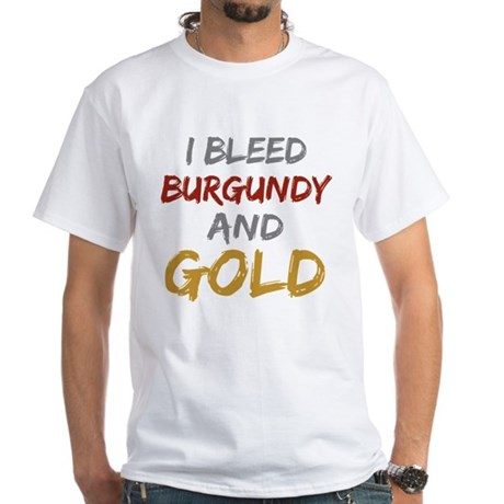 I Bleed Burgundy and gold White T-Shirt
