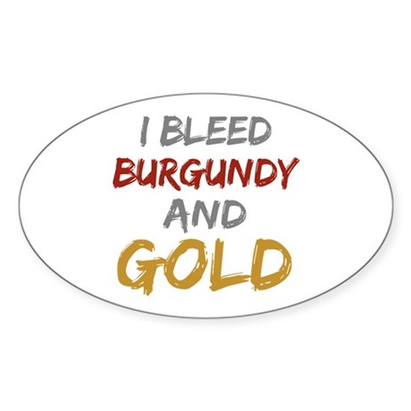 I Bleed Burgundy and gold Oval Sticker