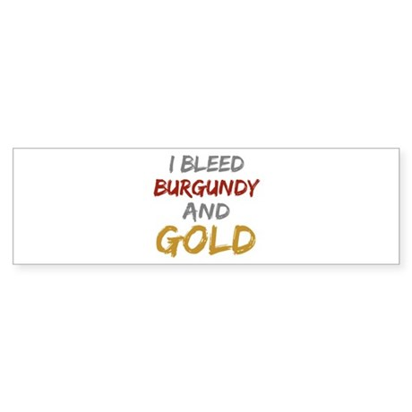 I Bleed Burgundy and gold Bumper Sticker