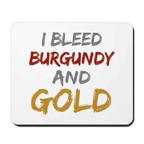 I Bleed Burgundy and gold Mousepad