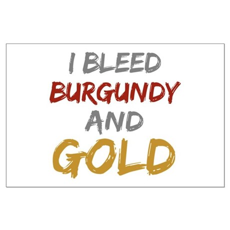 I Bleed Burgundy and gold Large Poster